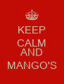 KEEP CALM  AND MANGO'S - Personalised Poster A4 size