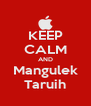 KEEP CALM AND Mangulek Taruih - Personalised Poster A4 size