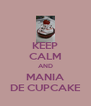 KEEP CALM AND MANIA DE CUPCAKE - Personalised Poster A4 size