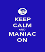 KEEP CALM AND MANIAC ON - Personalised Poster A4 size