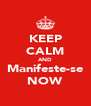KEEP CALM AND Manifeste-se NOW - Personalised Poster A4 size