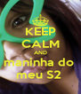 KEEP CALM AND maninha do  meu S2  - Personalised Poster A4 size
