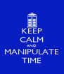 KEEP CALM AND MANIPULATE TIME - Personalised Poster A4 size