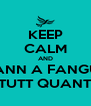 KEEP CALM AND MANN A FANGUL TUTT QUANT - Personalised Poster A4 size