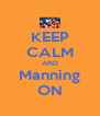 KEEP CALM AND Manning ON - Personalised Poster A4 size