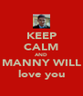 KEEP CALM AND MANNY WILL love you - Personalised Poster A4 size