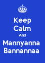 Keep Calm And Mannyanna  Bannannaa  - Personalised Poster A4 size