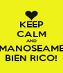 KEEP CALM AND MANOSEAME BIEN RICO! - Personalised Poster A4 size