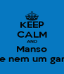 KEEP CALM AND Manso Que nem um ganso - Personalised Poster A4 size