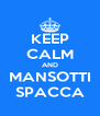 KEEP CALM AND MANSOTTI SPACCA - Personalised Poster A4 size