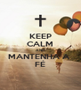 KEEP CALM AND MANTENHA A  FÉ - Personalised Poster A4 size