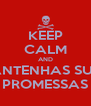 KEEP CALM AND MANTENHAS SUAS PROMESSAS - Personalised Poster A4 size