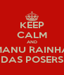 KEEP CALM AND MANU RAINHA DAS POSERS - Personalised Poster A4 size