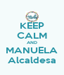 KEEP CALM AND MANUELA Alcaldesa - Personalised Poster A4 size