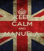 KEEP CALM AND MANUELA  - Personalised Poster A4 size