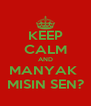 KEEP CALM AND MANYAK  MISIN SEN? - Personalised Poster A4 size