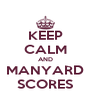 KEEP CALM AND MANYARD SCORES - Personalised Poster A4 size