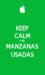KEEP CALM AND MANZANAS USADAS - Personalised Poster A4 size