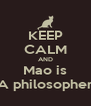 KEEP CALM AND Mao is A philosopher - Personalised Poster A4 size