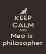 KEEP CALM AND Mao is  philosopher - Personalised Poster A4 size