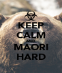 KEEP CALM AND MAORI HARD - Personalised Poster A4 size