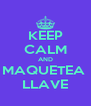 KEEP CALM AND MAQUETEA  LLAVE - Personalised Poster A4 size