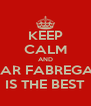 KEEP CALM AND MAR FABREGAS IS THE BEST - Personalised Poster A4 size