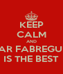 KEEP CALM AND MAR FABREGUES IS THE BEST - Personalised Poster A4 size