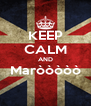 KEEP CALM AND Maròòòòò  - Personalised Poster A4 size