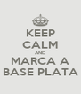 KEEP CALM AND MARCA A BASE PLATA - Personalised Poster A4 size