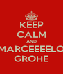 KEEP CALM AND MARCEEEELO GROHE - Personalised Poster A4 size