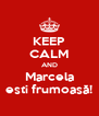 KEEP CALM AND Marcela esti frumoasă! - Personalised Poster A4 size