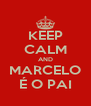 KEEP CALM AND MARCELO É O PAI - Personalised Poster A4 size
