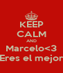 KEEP CALM AND Marcelo<3 Eres el mejor - Personalised Poster A4 size