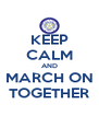 KEEP CALM AND MARCH ON TOGETHER - Personalised Poster A4 size