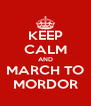 KEEP CALM AND MARCH TO MORDOR - Personalised Poster A4 size