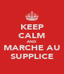 KEEP CALM AND MARCHE AU SUPPLICE - Personalised Poster A4 size