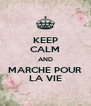KEEP CALM AND MARCHE POUR LA VIE - Personalised Poster A4 size