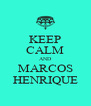 KEEP CALM AND MARCOS HENRIQUE - Personalised Poster A4 size