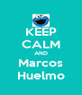 KEEP CALM AND Marcos Huelmo - Personalised Poster A4 size
