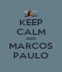 KEEP CALM AND MARCOS PAULO - Personalised Poster A4 size