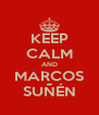 KEEP CALM AND MARCOS SUÑÉN - Personalised Poster A4 size