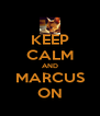 KEEP CALM AND MARCUS ON - Personalised Poster A4 size