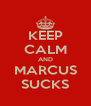 KEEP CALM AND MARCUS SUCKS - Personalised Poster A4 size