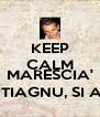 KEEP CALM AND MARESCIA' NA PISTOLA TIAGNU, SI A VUE VIDIRE.. - Personalised Poster A4 size