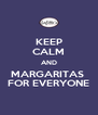 KEEP CALM AND MARGARITAS  FOR EVERYONE - Personalised Poster A4 size