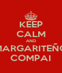 KEEP CALM AND MARGARITEÑO COMPAI - Personalised Poster A4 size