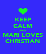 KEEP CALM AND MARI LOVES CHRISTIAN - Personalised Poster A4 size