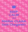 KEEP CALM and MARIA CLARA Está Chegando - Personalised Poster A4 size