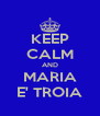 KEEP CALM AND MARIA E' TROIA - Personalised Poster A4 size